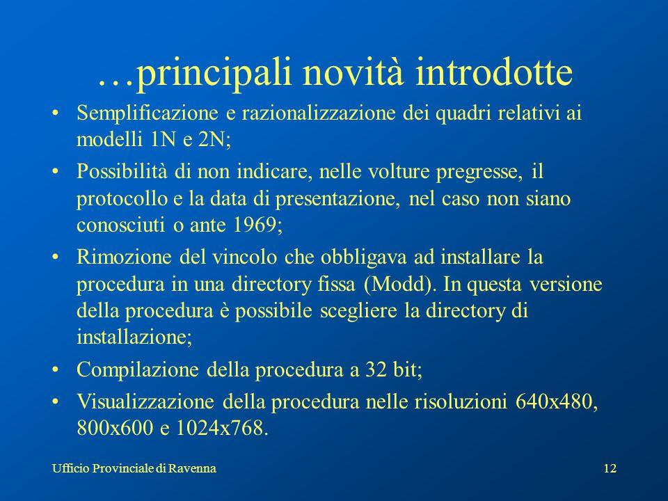 Ufficio Provinciale di Ravenna12 …principali novità introdotte Semplificazione e razionalizzazione dei quadri relativi ai modelli 1N e 2N; Possibilità