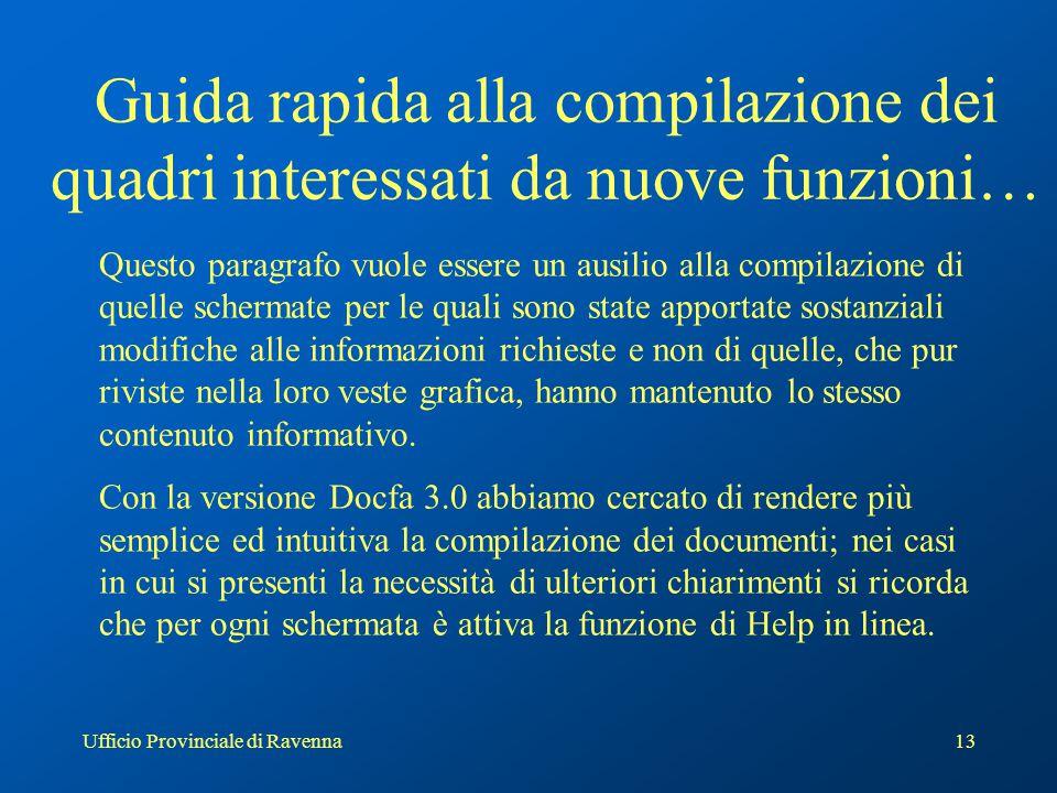 Ufficio Provinciale di Ravenna13 Guida rapida alla compilazione dei quadri interessati da nuove funzioni… Questo paragrafo vuole essere un ausilio all