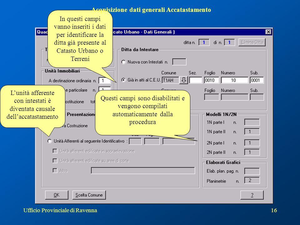 Ufficio Provinciale di Ravenna16 In questi campi vanno inseriti i dati per identificare la ditta già presente al Catasto Urbano o Terreni L'unità affe