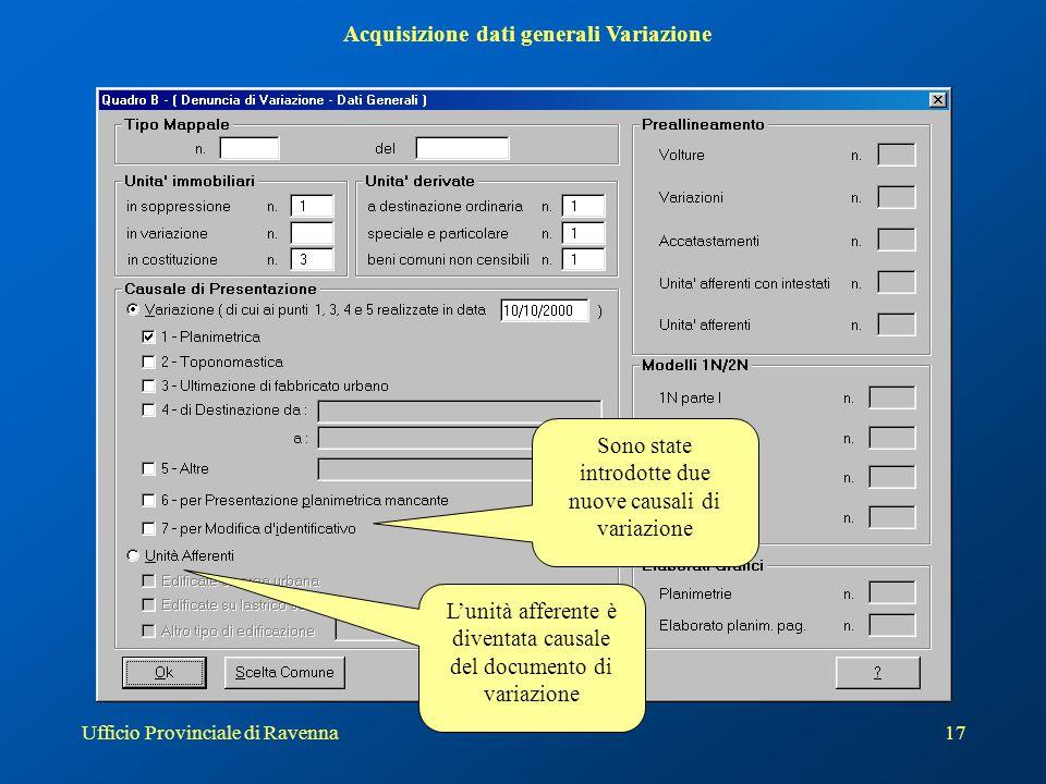Ufficio Provinciale di Ravenna17 L'unità afferente è diventata causale del documento di variazione Acquisizione dati generali Variazione Sono state in