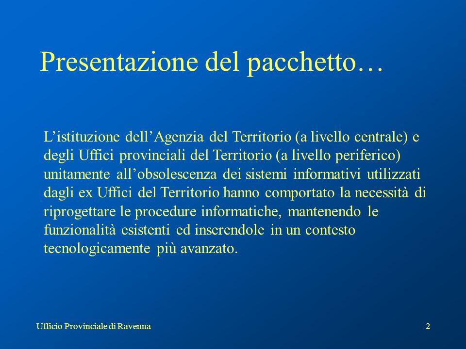 Ufficio Provinciale di Ravenna2 Presentazione del pacchetto… L'istituzione dell'Agenzia del Territorio (a livello centrale) e degli Uffici provinciali