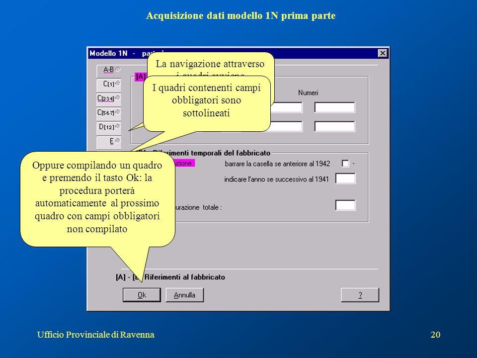 Ufficio Provinciale di Ravenna20 Acquisizione dati modello 1N prima parte La navigazione attraverso i quadri avviene premendo i tabs I quadri contenen