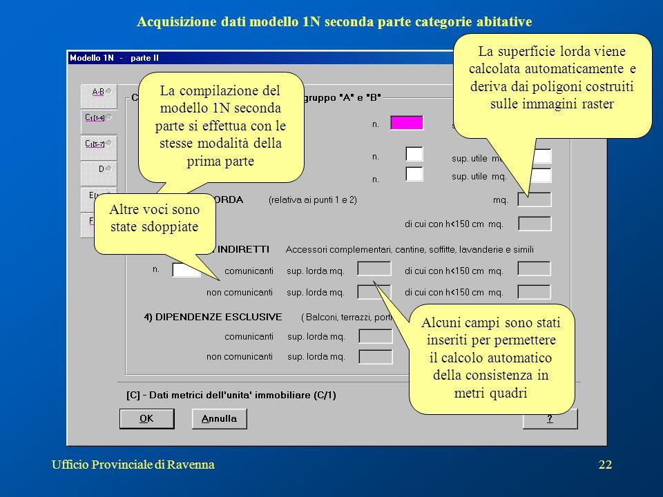 Ufficio Provinciale di Ravenna22 Acquisizione dati modello 1N seconda parte categorie abitative La compilazione del modello 1N seconda parte si effett