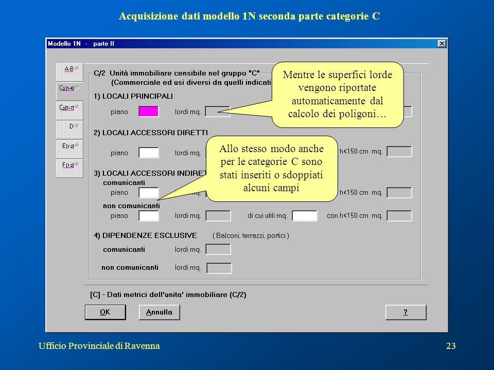 Ufficio Provinciale di Ravenna23 Acquisizione dati modello 1N seconda parte categorie C Allo stesso modo anche per le categorie C sono stati inseriti