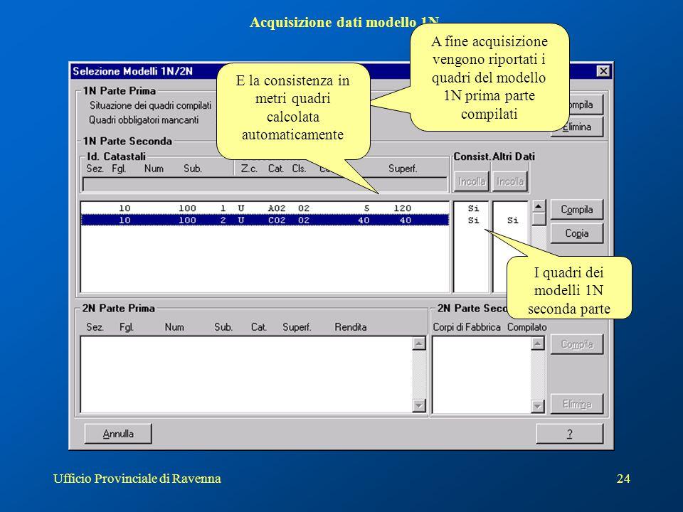 Ufficio Provinciale di Ravenna24 Acquisizione dati modello 1N A fine acquisizione vengono riportati i quadri del modello 1N prima parte compilati I qu