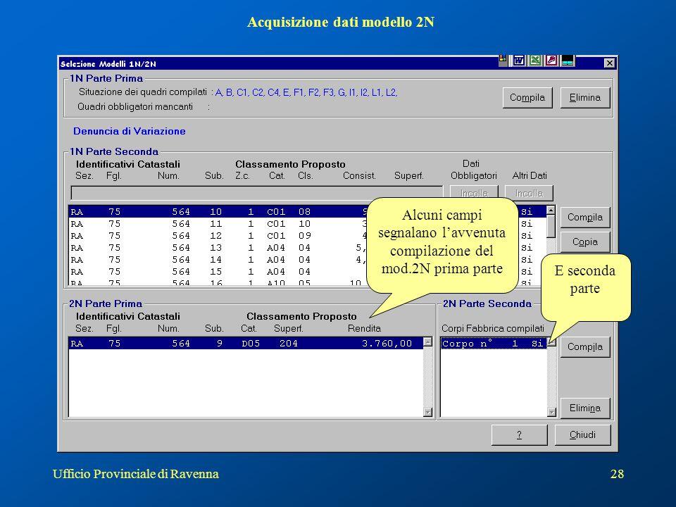 Ufficio Provinciale di Ravenna28 Acquisizione dati modello 2N Alcuni campi segnalano l'avvenuta compilazione del mod.2N prima parte E seconda parte