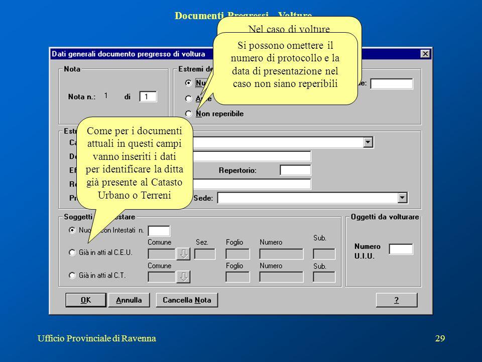 Ufficio Provinciale di Ravenna29 Documenti Pregressi - Volture Nel caso di volture precedenti al 1969 si può omettere il numero di protocollo e la dat