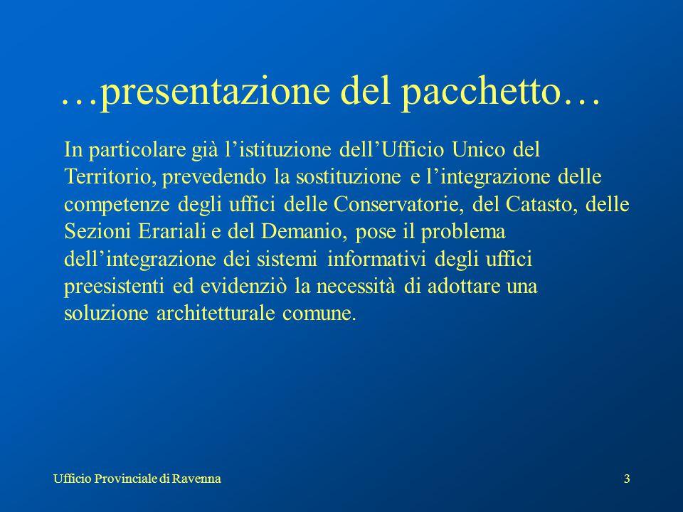 Ufficio Provinciale di Ravenna3 …presentazione del pacchetto… In particolare già l'istituzione dell'Ufficio Unico del Territorio, prevedendo la sostit