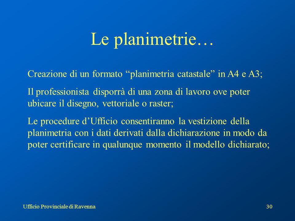 """Ufficio Provinciale di Ravenna30 Le planimetrie… Creazione di un formato """"planimetria catastale"""" in A4 e A3; Il professionista disporrà di una zona di"""