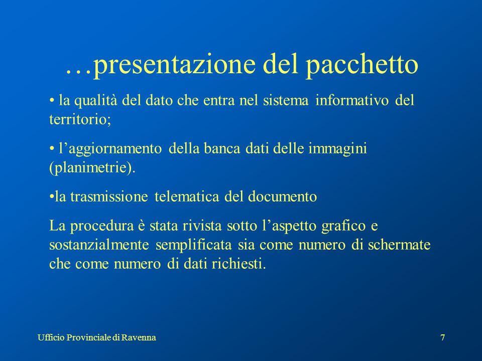 Ufficio Provinciale di Ravenna7 …presentazione del pacchetto la qualità del dato che entra nel sistema informativo del territorio; l'aggiornamento della banca dati delle immagini (planimetrie).