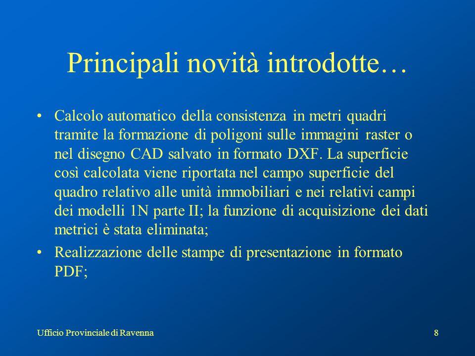 Ufficio Provinciale di Ravenna8 Principali novità introdotte… Calcolo automatico della consistenza in metri quadri tramite la formazione di poligoni s