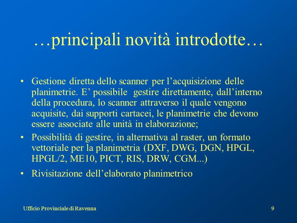 Ufficio Provinciale di Ravenna9 …principali novità introdotte… Gestione diretta dello scanner per l'acquisizione delle planimetrie. E' possibile gesti
