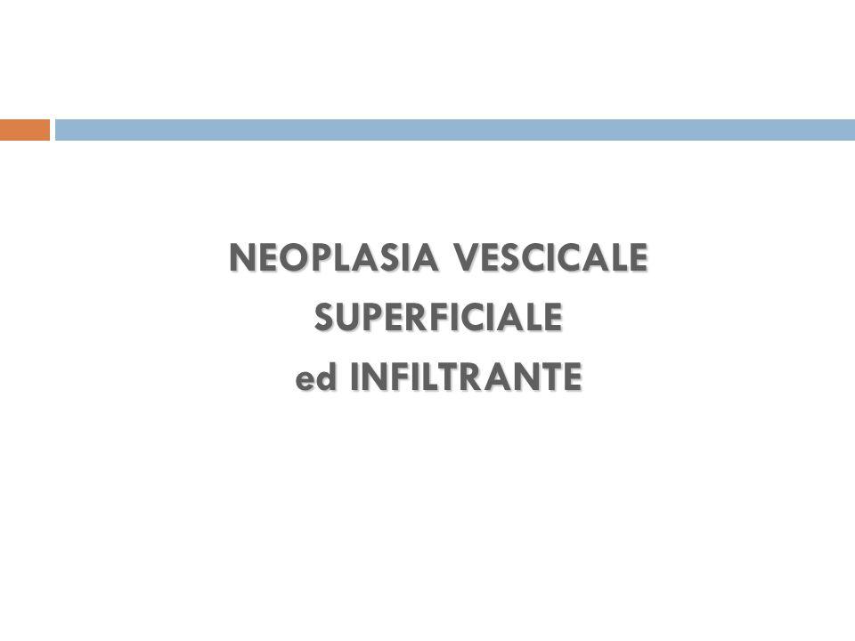 NEOPLASIA VESCICALE SUPERFICIALE ed INFILTRANTE