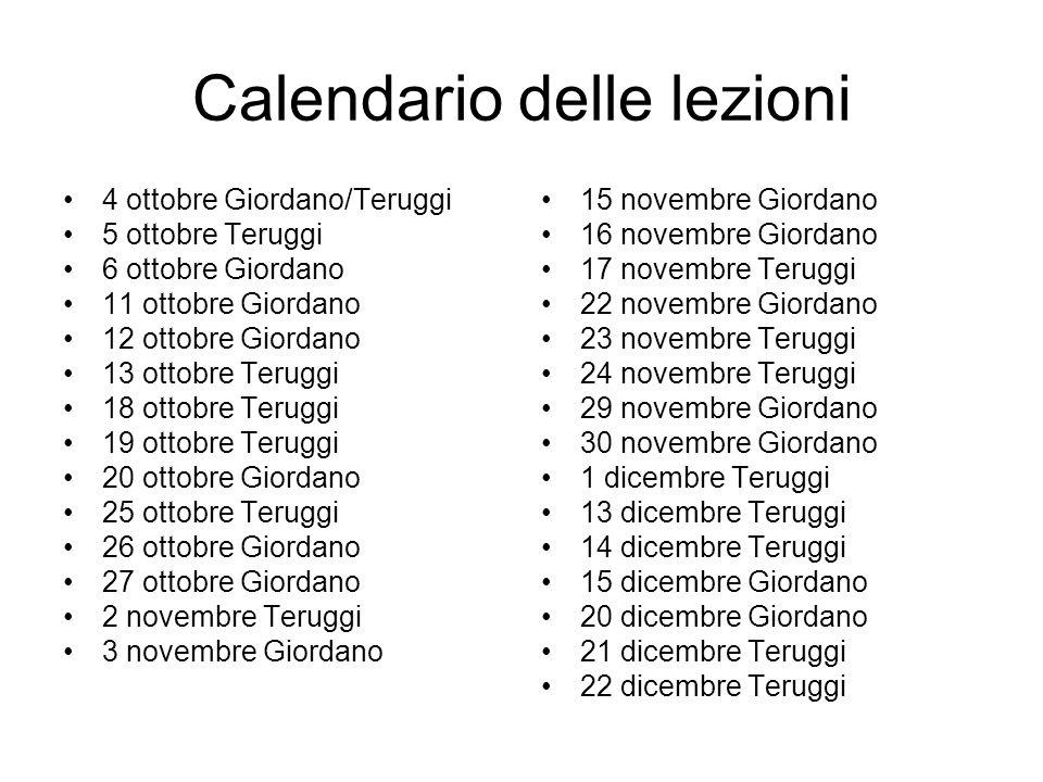 Calendario delle lezioni 4 ottobre Giordano/Teruggi 5 ottobre Teruggi 6 ottobre Giordano 11 ottobre Giordano 12 ottobre Giordano 13 ottobre Teruggi 18