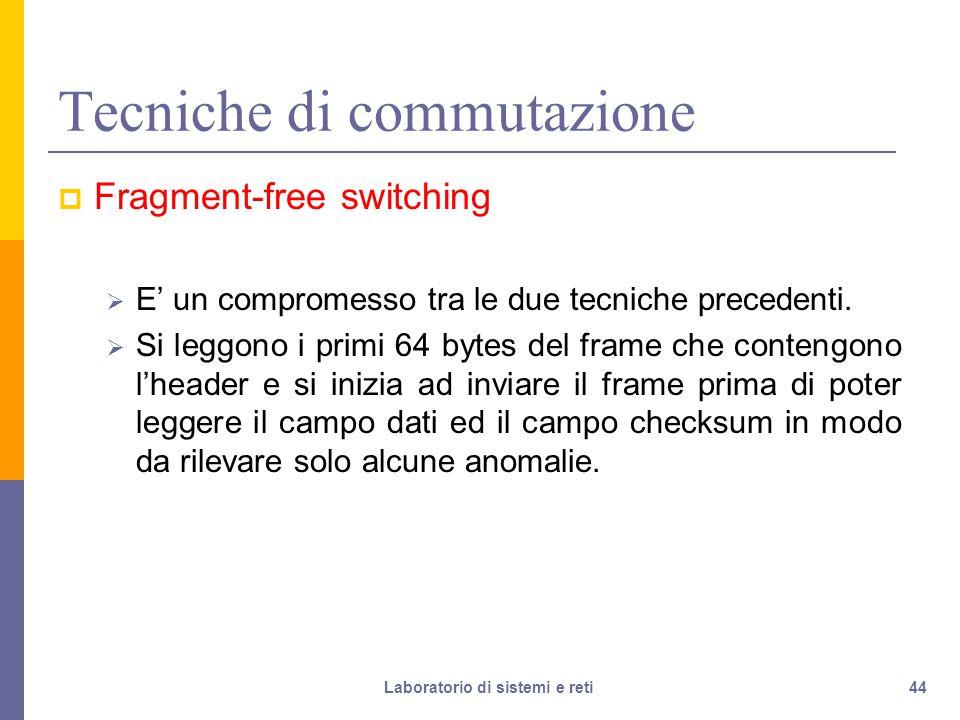 44 Tecniche di commutazione  Fragment-free switching  E' un compromesso tra le due tecniche precedenti.