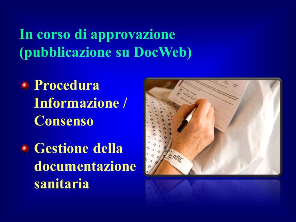 Procedura Informazione / Consenso Gestione della documentazione sanitaria In corso di approvazione (pubblicazione su DocWeb)