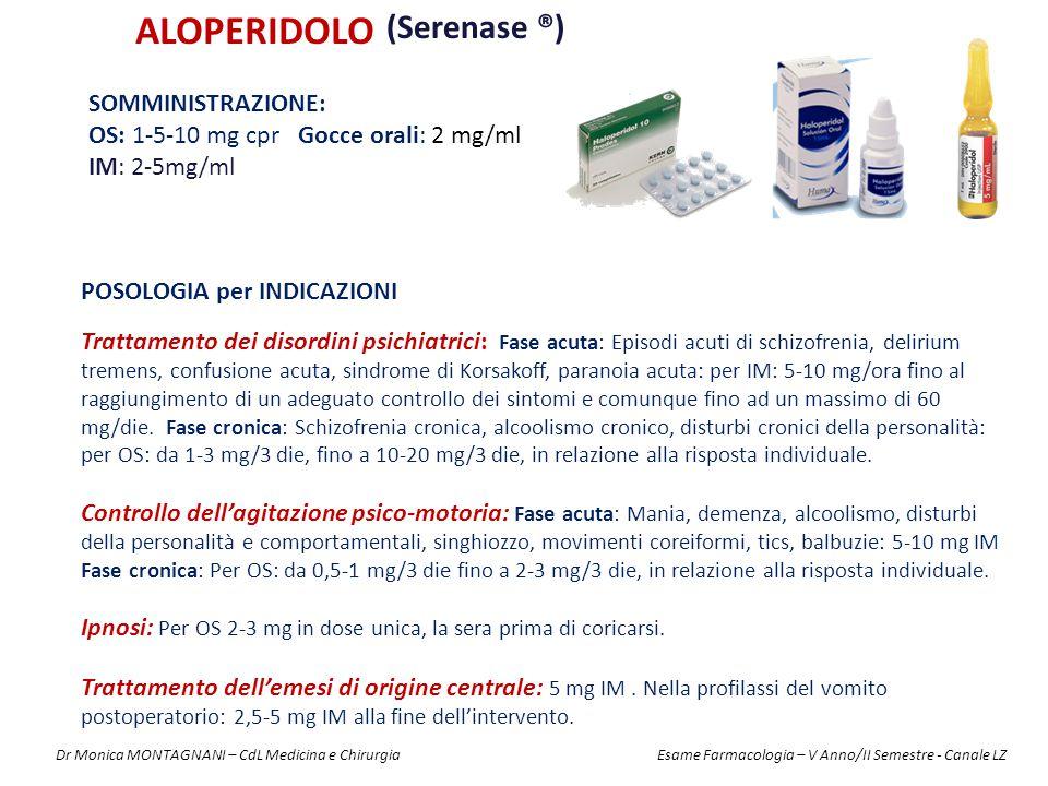 ALOPERIDOLO (Serenase ®) SOMMINISTRAZIONE: OS: 1-5-10 mg cpr Gocce orali: 2 mg/ml IM: 2-5mg/ml POSOLOGIA per INDICAZIONI Trattamento dei disordini psi