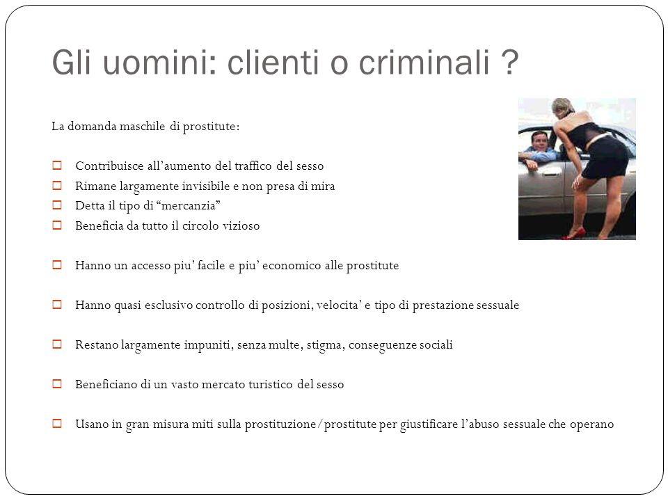 Gli uomini: clienti o criminali ? La domanda maschile di prostitute:  Contribuisce all'aumento del traffico del sesso  Rimane largamente invisibile