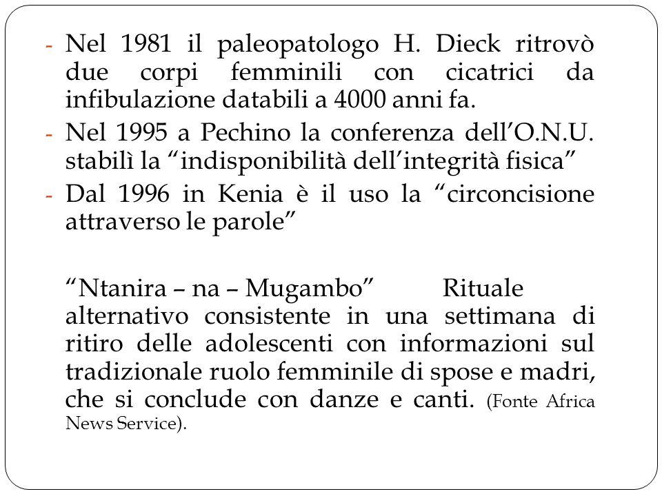 - Nel 1981 il paleopatologo H. Dieck ritrovò due corpi femminili con cicatrici da infibulazione databili a 4000 anni fa. - Nel 1995 a Pechino la confe