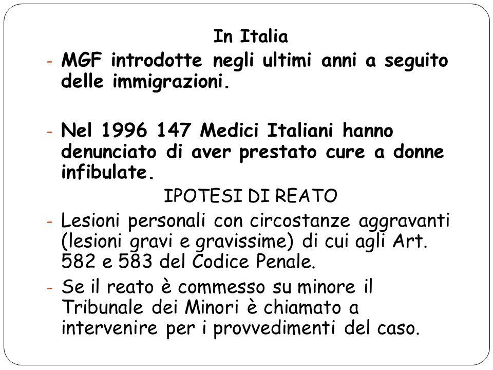 In Italia - MGF introdotte negli ultimi anni a seguito delle immigrazioni. - Nel 1996 147 Medici Italiani hanno denunciato di aver prestato cure a don