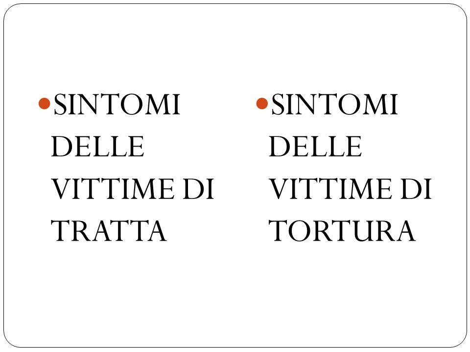 SINTOMI DELLE VITTIME DI TRATTA SINTOMI DELLE VITTIME DI TORTURA