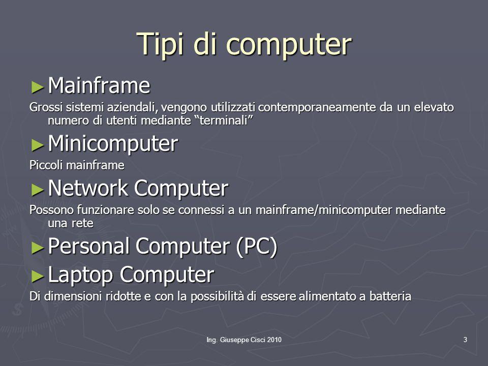 Ing. Giuseppe Cisci 20103 Tipi di computer ► Mainframe Grossi sistemi aziendali, vengono utilizzati contemporaneamente da un elevato numero di utenti