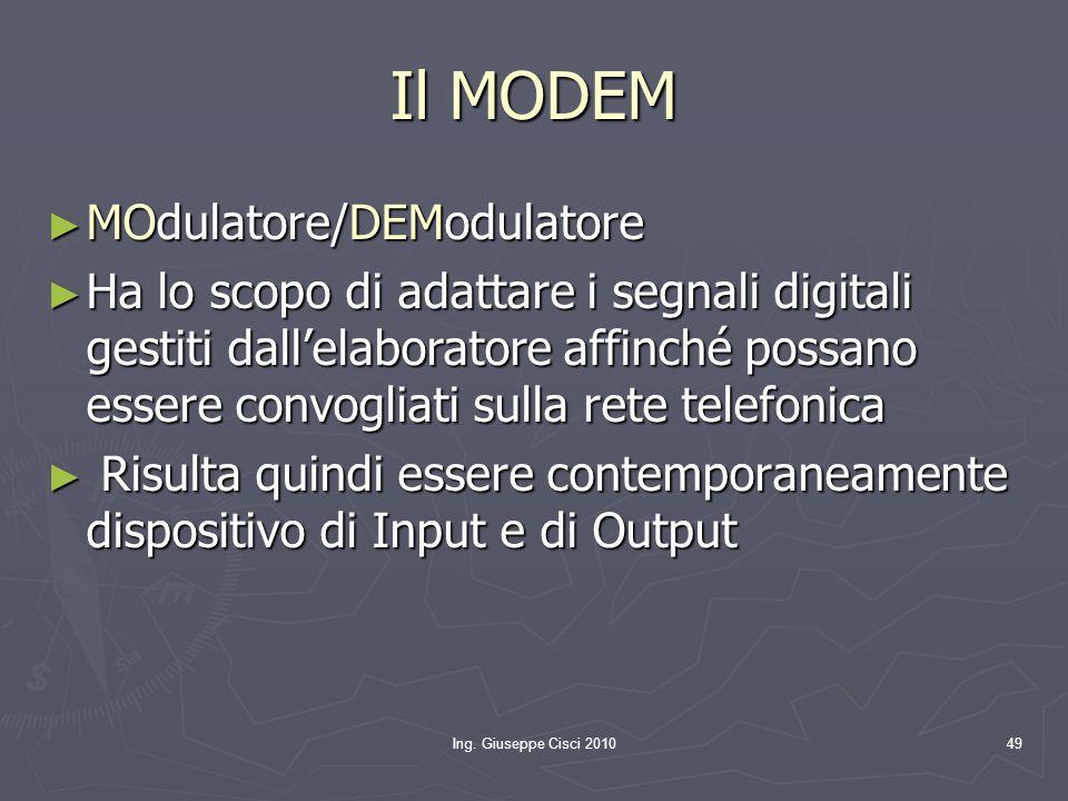 Ing. Giuseppe Cisci 201049 Il MODEM ► MOdulatore/DEModulatore ► Ha lo scopo di adattare i segnali digitali gestiti dall'elaboratore affinché possano e