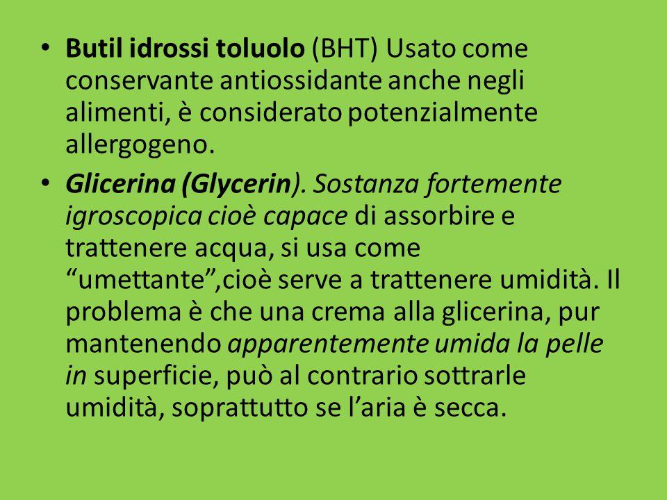 Butil idrossi toluolo (BHT) Usato come conservante antiossidante anche negli alimenti, è considerato potenzialmente allergogeno.