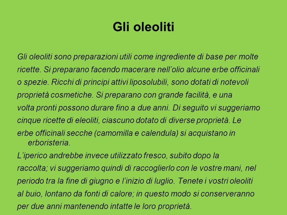 Gli oleoliti Gli oleoliti sono preparazioni utili come ingrediente di base per molte ricette.