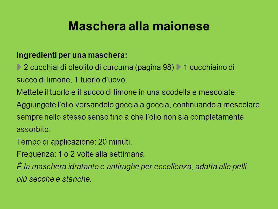 Maschera alla maionese Ingredienti per una maschera: ❥ 2 cucchiai di oleolito di curcuma (pagina 98) ❥ 1 cucchiaino di succo di limone, 1 tuorlo d'uovo.