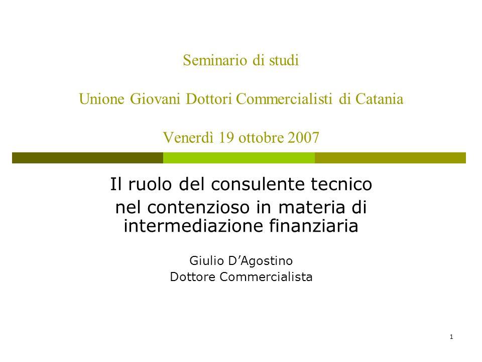 1 Seminario di studi Unione Giovani Dottori Commercialisti di Catania Venerdì 19 ottobre 2007 Il ruolo del consulente tecnico nel contenzioso in mater