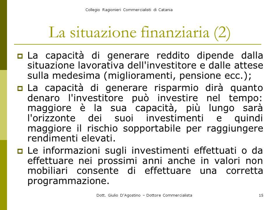Collegio Ragionieri Commercialisti di Catania Dott. Giulio D'Agostino – Dottore Commercialista15 La situazione finanziaria (2)  La capacità di genera