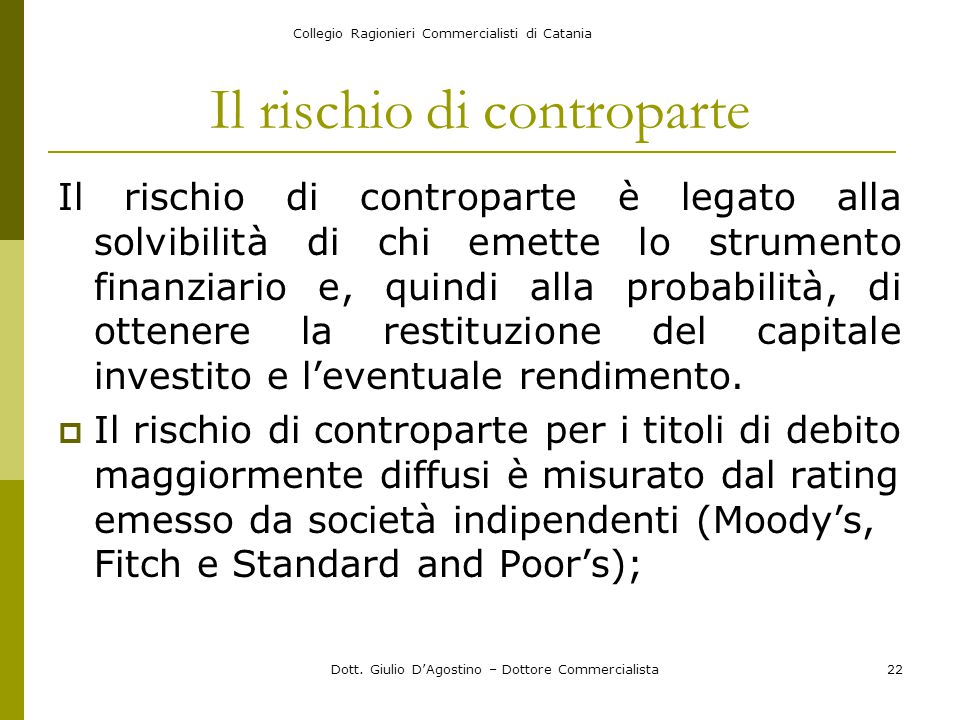 Collegio Ragionieri Commercialisti di Catania Dott. Giulio D'Agostino – Dottore Commercialista22 Il rischio di controparte Il rischio di controparte è