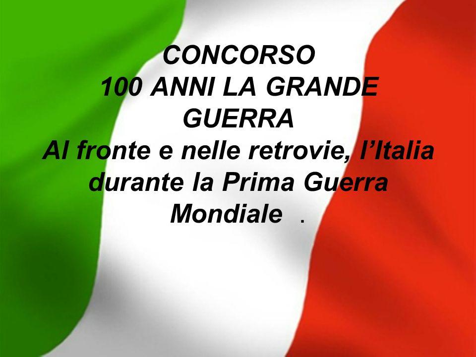 CONCORSO 100 ANNI LA GRANDE GUERRA Al fronte e nelle retrovie, l'Italia durante la Prima Guerra Mondiale.