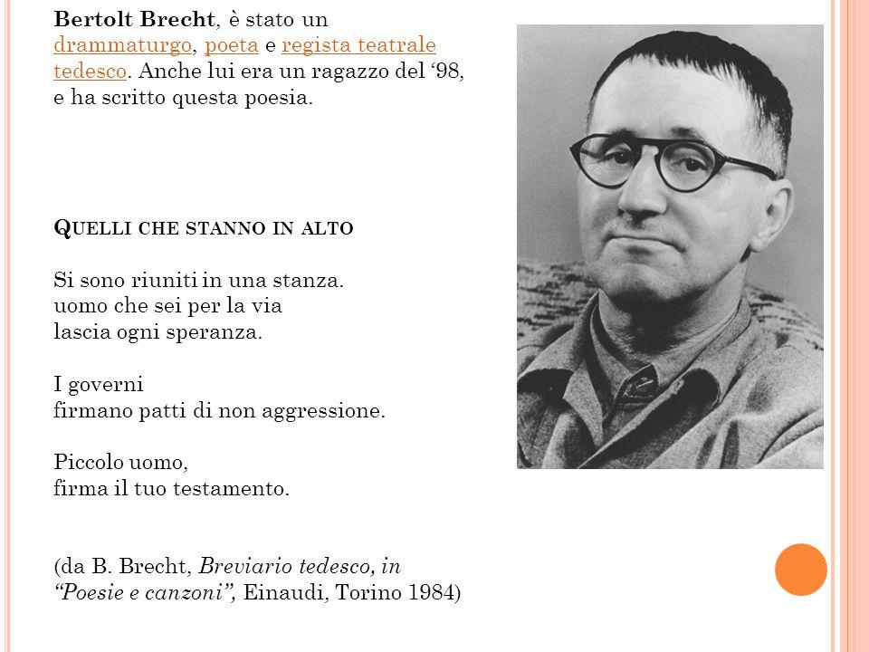 Bertolt Brecht, è stato un drammaturgo, poeta e regista teatrale tedesco.