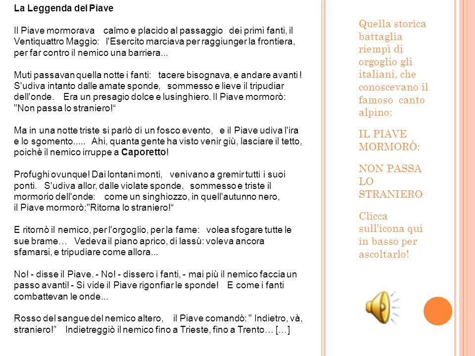 Quella storica battaglia riempì di orgoglio gli italiani, che conoscevano il famoso canto alpino: IL PIAVE MORMORÒ: NON PASSA LO STRANIERO Clicca sull'icona qui in basso per ascoltarlo.