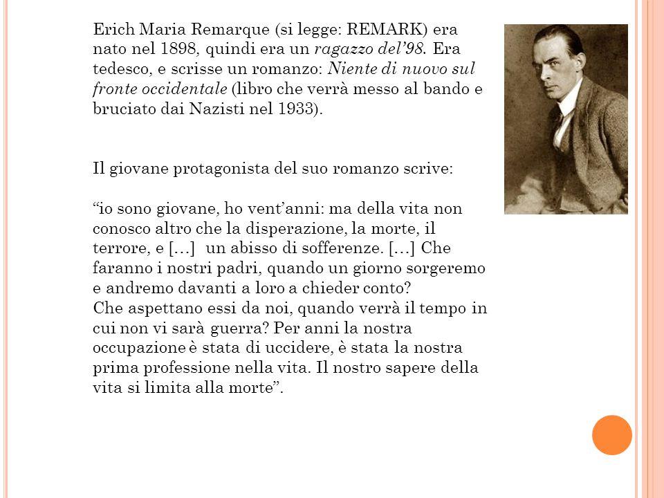 Erich Maria Remarque (si legge: REMARK) era nato nel 1898, quindi era un ragazzo del'98.