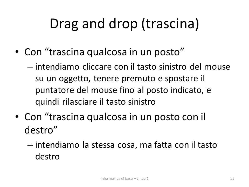 """Drag and drop (trascina) Con """"trascina qualcosa in un posto"""" – intendiamo cliccare con il tasto sinistro del mouse su un oggetto, tenere premuto e spo"""