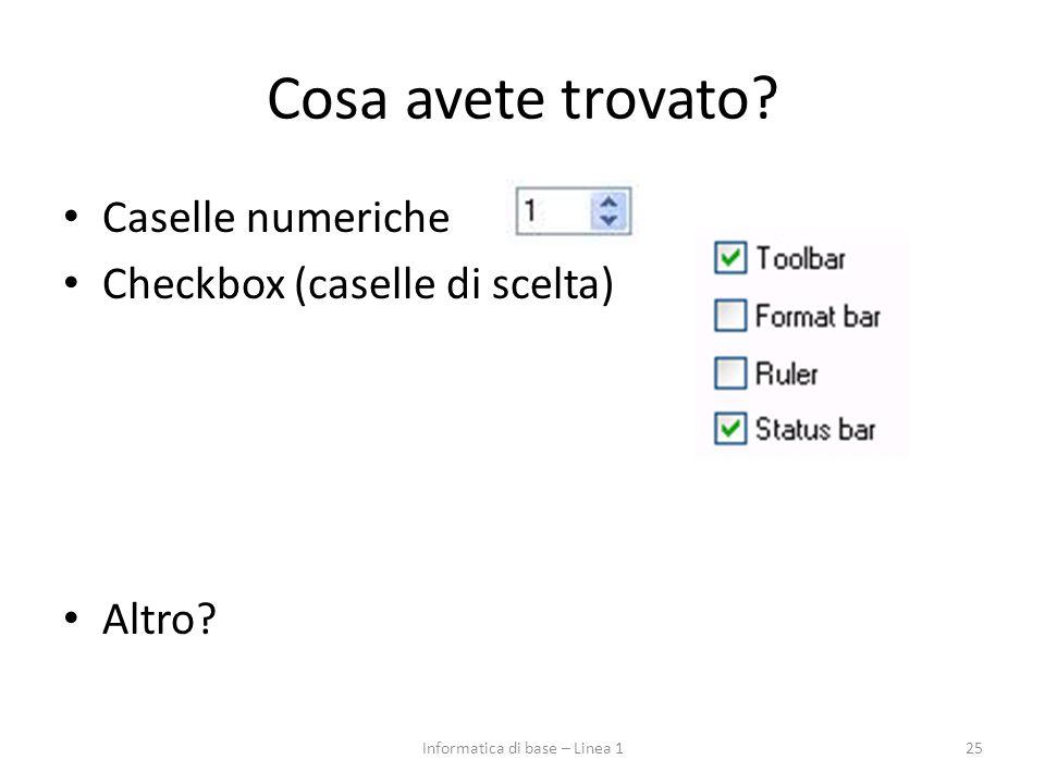 Cosa avete trovato? Caselle numeriche Checkbox (caselle di scelta) Altro? 25Informatica di base – Linea 1