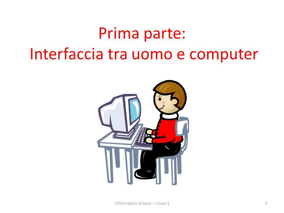 Prima parte: Interfaccia tra uomo e computer 3Informatica di base – Linea 1