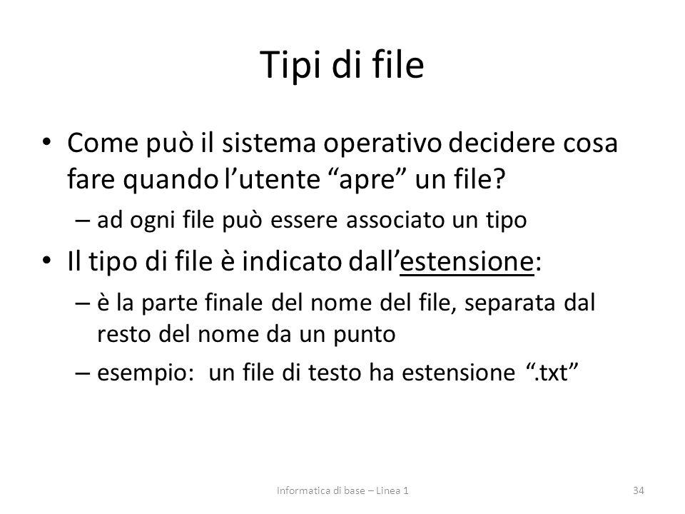 """Tipi di file Come può il sistema operativo decidere cosa fare quando l'utente """"apre"""" un file? – ad ogni file può essere associato un tipo Il tipo di f"""
