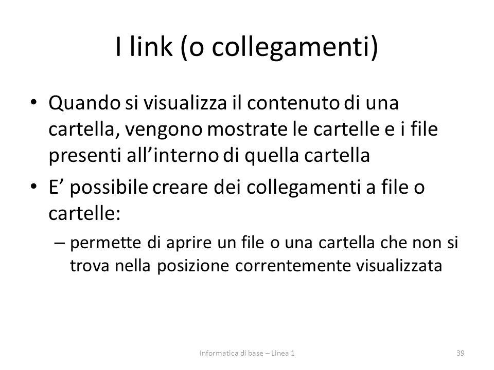 I link (o collegamenti) Quando si visualizza il contenuto di una cartella, vengono mostrate le cartelle e i file presenti all'interno di quella cartel