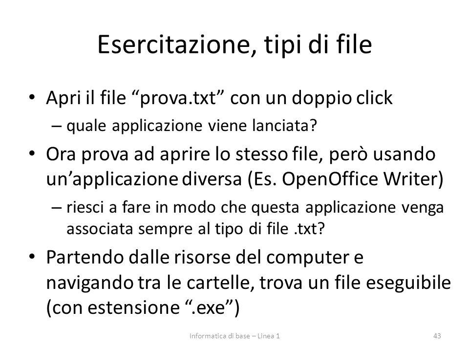 """Esercitazione, tipi di file Apri il file """"prova.txt"""" con un doppio click – quale applicazione viene lanciata? Ora prova ad aprire lo stesso file, però"""