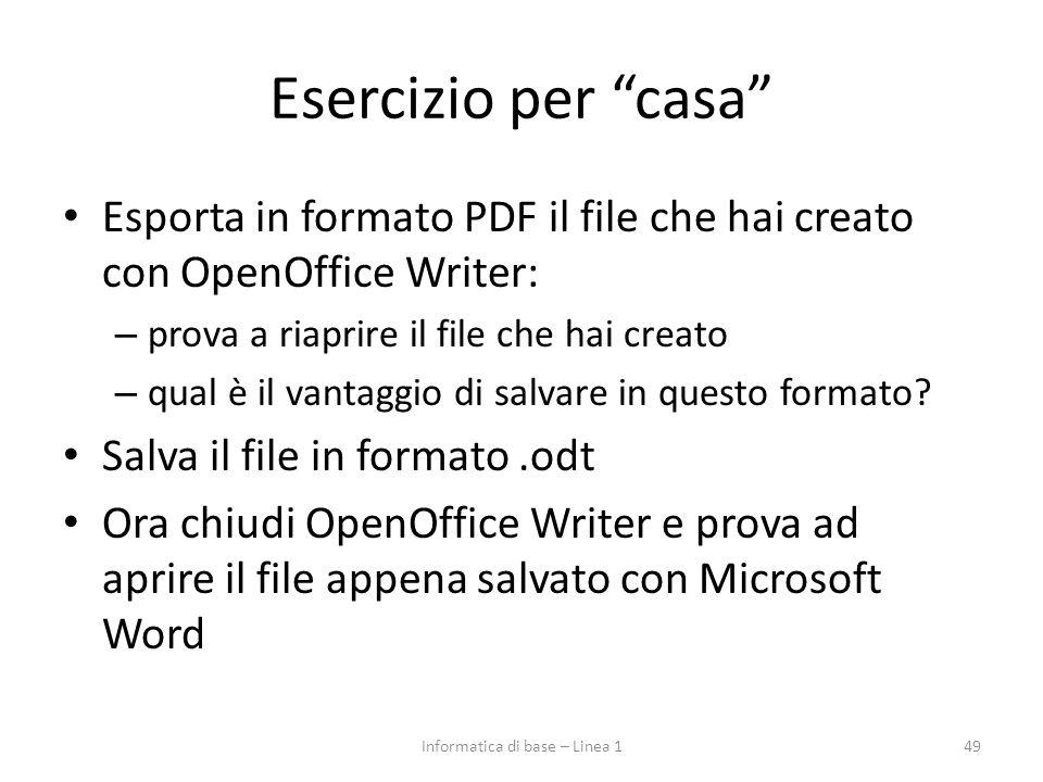 """Esercizio per """"casa"""" Esporta in formato PDF il file che hai creato con OpenOffice Writer: – prova a riaprire il file che hai creato – qual è il vantag"""