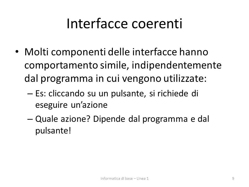 Interfacce coerenti Molti componenti delle interfacce hanno comportamento simile, indipendentemente dal programma in cui vengono utilizzate: – Es: cli