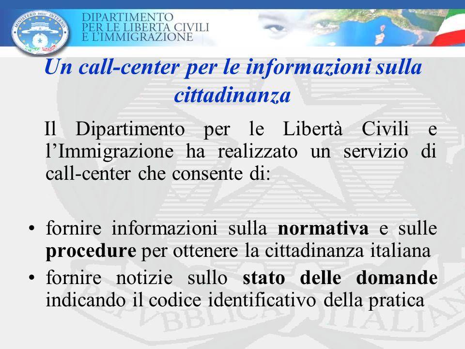 Un call-center per le informazioni sulla cittadinanza Il Dipartimento per le Libertà Civili e l'Immigrazione ha realizzato un servizio di call-center