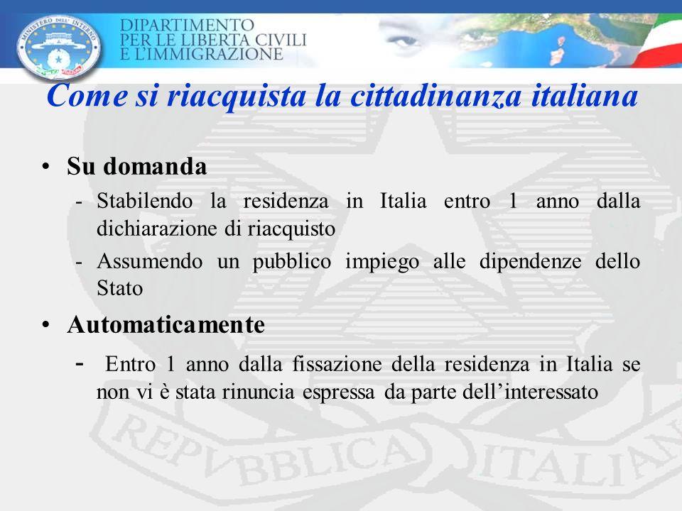 Come si riacquista la cittadinanza italiana Su domanda -Stabilendo la residenza in Italia entro 1 anno dalla dichiarazione di riacquisto -Assumendo un