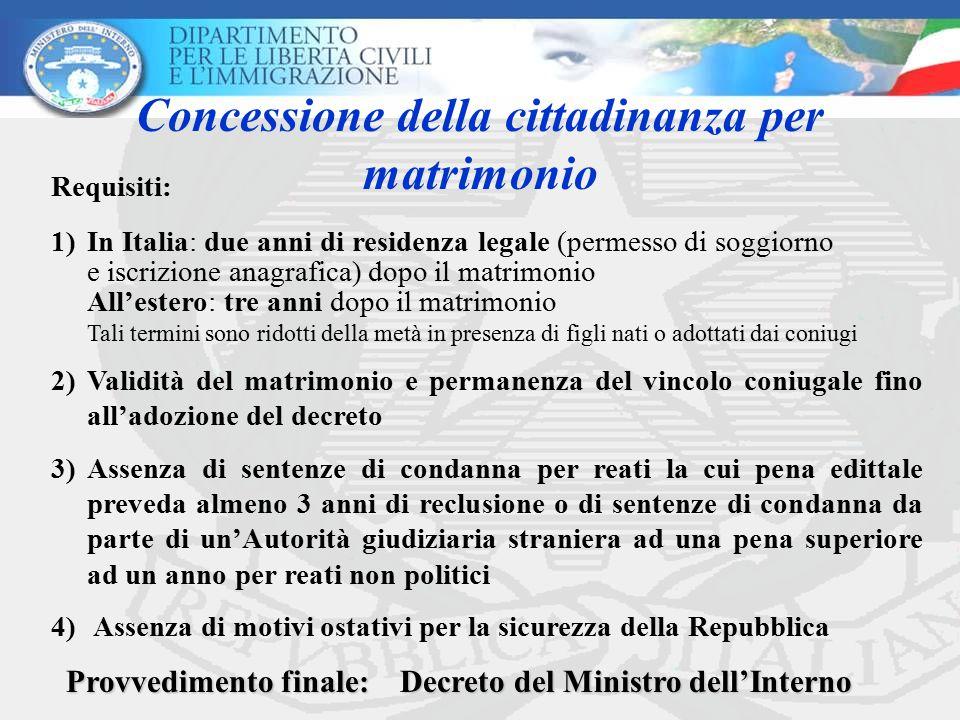 Concessione della cittadinanza per matrimonio Requisiti: 1)In Italia: due anni di residenza legale (permesso di soggiorno e iscrizione anagrafica) dop