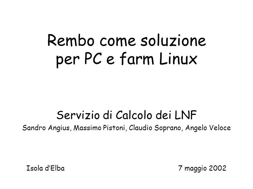 Rembo come soluzione per PC e farm Linux Servizio di Calcolo dei LNF Sandro Angius, Massimo Pistoni, Claudio Soprano, Angelo Veloce Isola d'Elba7 maggio 2002