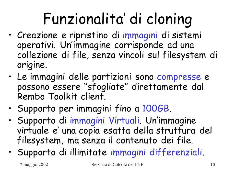 7 maggio 2002Servizio di Calcolo dei LNF10 Funzionalita' di cloning Creazione e ripristino di immagini di sistemi operativi.